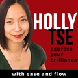 The Holly Tse Show: Express Your Brilliance with Ease and Flow show