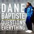 Dane Baptiste Questions Everything show