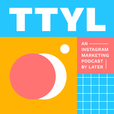 TTYL - An Instagram Marketing Podcast by Later show