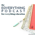 The EDVERYTHING Podcast: For Everything Education show
