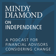 Mindy Diamond on Independence: A Podcast for Financial Advisors Considering Change show