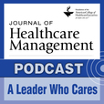 Journal of Healthcare Management - A Leader Who Cares show