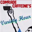 Comrade Caffeine Variety Hour show