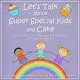 Let's Talk About Super Special Kids & Cake show