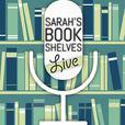 Sarah's Book Shelves Live show