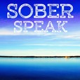 Sober Speak-  Alcoholics Anonymous 12 Step Recovery Podcast for AA  and Al-Anon show