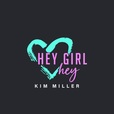 Hey Girl Hey Podcast with Kim Miller show