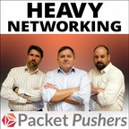 Packet Pushers - Heavy Networking show