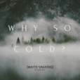 Why So Cold? show