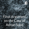 Final Argument on the Case of Adnan Syed: Serial show