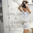 The Fit Fatale Podcast: Spin, Skin and Other Addictions show