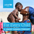 For Every Child: A UNICEF Canada podcast show