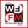 WD-FM: The Official Walt Disney Family Museum Podcast show