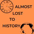 Almost Lost To History show
