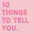 10 Things To Tell You show