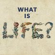 What Is Life? show