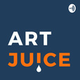 Art Juice: A podcast for artists, creatives and art lovers show