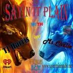 Sayin it Plain w/ TJ Harris & Ms.Chelle show