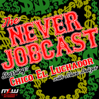 The Never Jobcast starring Chico El Luchador show