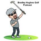 Bradley Hughes Golf Podcast show