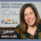 Mental Toughness Mastery Podcast with Sheryl Kline, M.A. CHPC show