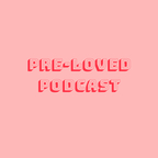 Pre-Loved Podcast show