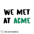 We Met At Acme show