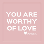 You Are Worthy Of Love show
