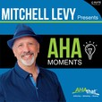 Mitchell Levy Presents AHA Moments show