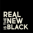 Real Is The New Black show