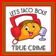 Let's Taco 'Bout True Crime show