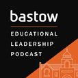 Bastow Educational Leadership podcast show