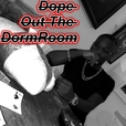 Dope Out The DormRoom show