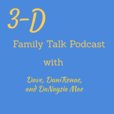 3-D Family Talk with Dave, DaniRenae, and DaNaysia Mae show