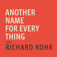 Another Name For Every Thing with Richard Rohr show