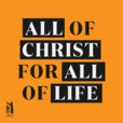 All of Christ, for All of Life show