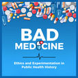 Bad Medicine: Ethics and Experimentation in Public Health History show