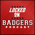 Locked On Badgers - Daily Podcast On Wisconsin Badgers Football & Basketball show