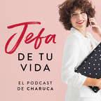 Jefa de tu vida. El podcast de Charuca show