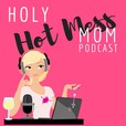 Holy Hot Mess Mom Podcast show