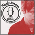 FOOLISHNESS Podcast with Brian Sumner show