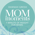 Mom Moments with Dannah Gresh show
