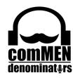 ComMEN Denominators show