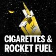 Cigarettes & Rocket Fuel show