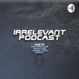 TheIrrelevantPodCast show
