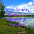 Delta County Land Use Regulation Update show