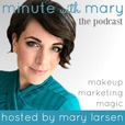 Minute With Mary: A Younique Marketing Podcast with Mary Larsen show
