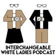 Interchangeable White Ladies Podcast show