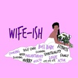 Wife -ISH! show