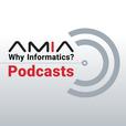 AMIA: Why Informatics? Podcasts show